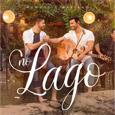 "Munhoz e Mariano disponibilizam EP ""No Lago"""